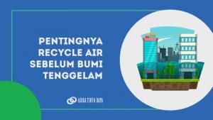 Pentingnya Recycle Air Sebelum Bumi Tenggelam