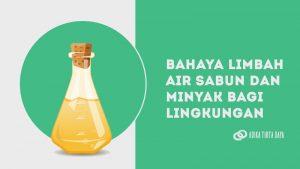 Bahaya Limbah Air sabun dan Minyak Bagi Lingkungan