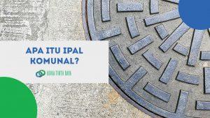 Apa itu IPAL Komunal?